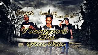 Tiempos De Guerra - Raster LEC FT Smock The King & Roster ML REC (Doble A nc en el beat)