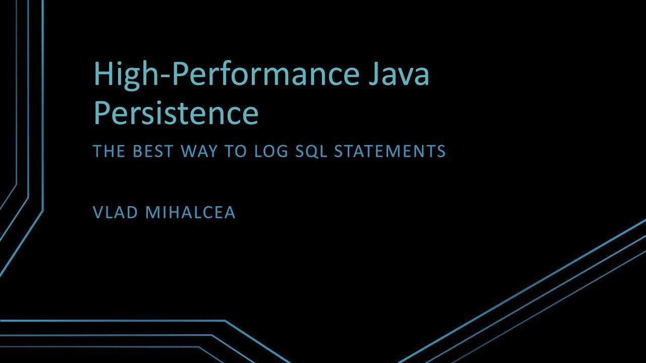 The best way to log JDBC statements - Vlad Mihalcea