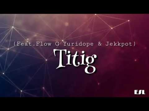 Titig by Mc Einstein ft flow G, Yore Dope, Jekk pot Lyrics - Titig lyric - Ex Batallion.