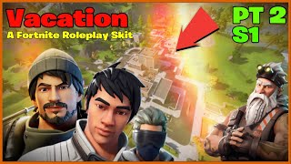 Vacation - Part 2 - (A Fortnite Roleplay Skit)