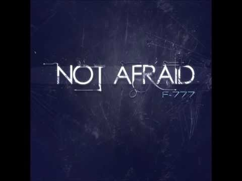 F-777 - Not Afraid (Free Download)