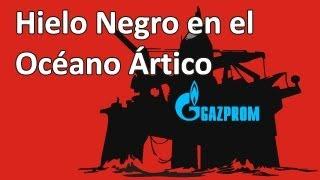 Hielo Negro de Gazprom en el  Ártico