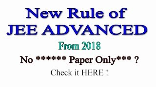 New Rule of IIT JEE - Advanced From 2018, There will be no ***** Paper  CHECK IT HERE !