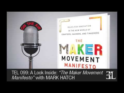 The Maker Movement Manifesto by Mark Hatch TEL 099