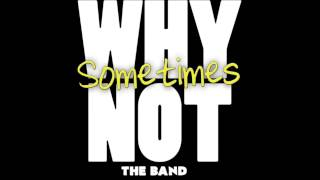 Sometimes- Why Not The Band