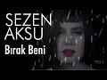 Sezen Aksu Bırak Beni Official Video mp3