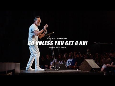 Go Unless You Get a No! | Erwin McManus - Mosaic