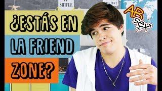 ¿ESTÁS EN LA FRIENDZONE? - LO QUE SIEMPRE QUISISTE PREGUNTAR SOBRE LA FRIENDZONE