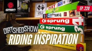 What Inspires You To Ride? | Dirt Shed Show Ep. 220