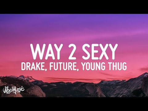 Drake – Way 2 Sexy (Lyrics) ft. Future, Young Thug