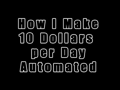 How I Make 10 Dollars A Day Automatically