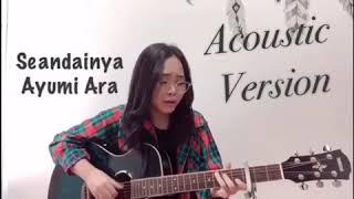 Download SEANDAINYA _ AYUMIARA Acoustic Version 「soundtracksamudracinta」