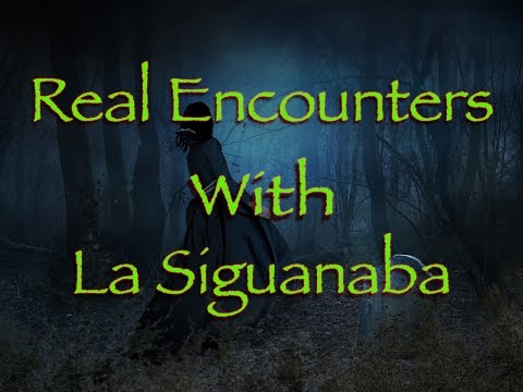 Real Encounters with La Siguanaba