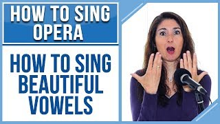 How to Sing Opera (Soprano Edition) #4:   How to Sing Beautiful Vowels