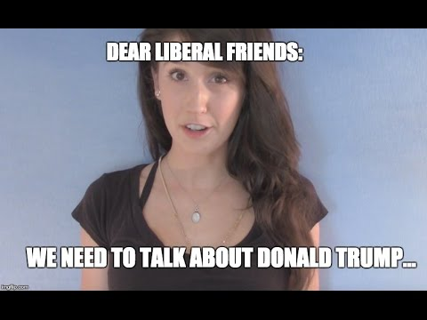 DEAR LIBERAL FRIENDS: We need to talk about President Trump...