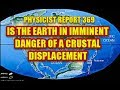 PHYSICIST REPORT 369: IS THE EARTH IN IMMINENT DANGER OF A CRUSTAL DISPLACEMENT