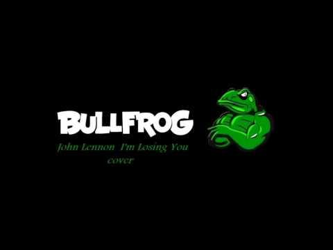 Bullfrog -John Lenon I'm Losing You cover mp3