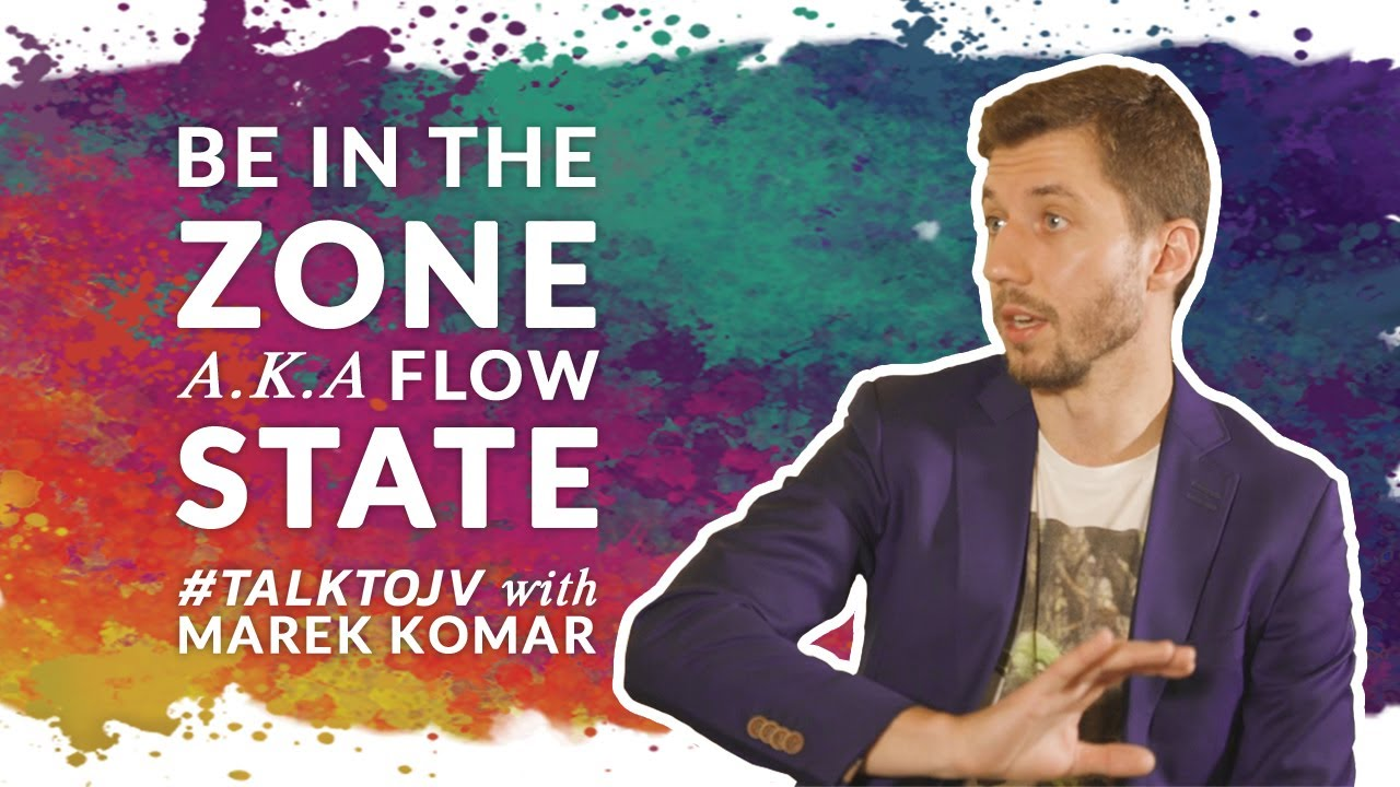 Be in the Zone AKA Flow State | #TalktoJV with Marek Komar