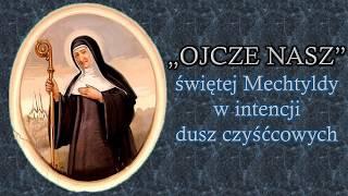 """""""OJCZE NASZ"""" świętej Mechtyldy w intencji dusz czyśćcowych"""