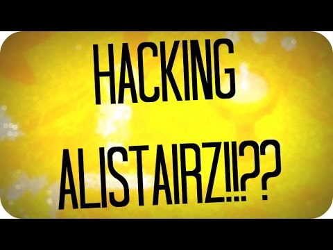 HACKING ALISTAIRZ!??