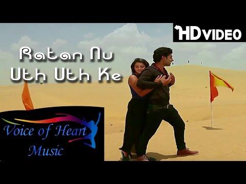 Ratan Nu Uth Uth Ke || Latest Hindi Movie Songs 2015 || The Love is Forever || Romantic Song 2015