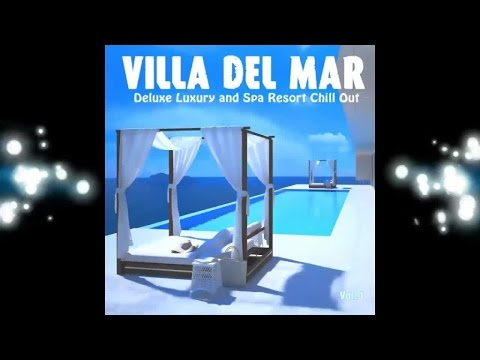 Villa del Mar, Vol. 1 - Deluxe Luxury and Spa Resort ChillOut (Continuous Cafe Mix) ▶ by Chill2Chill