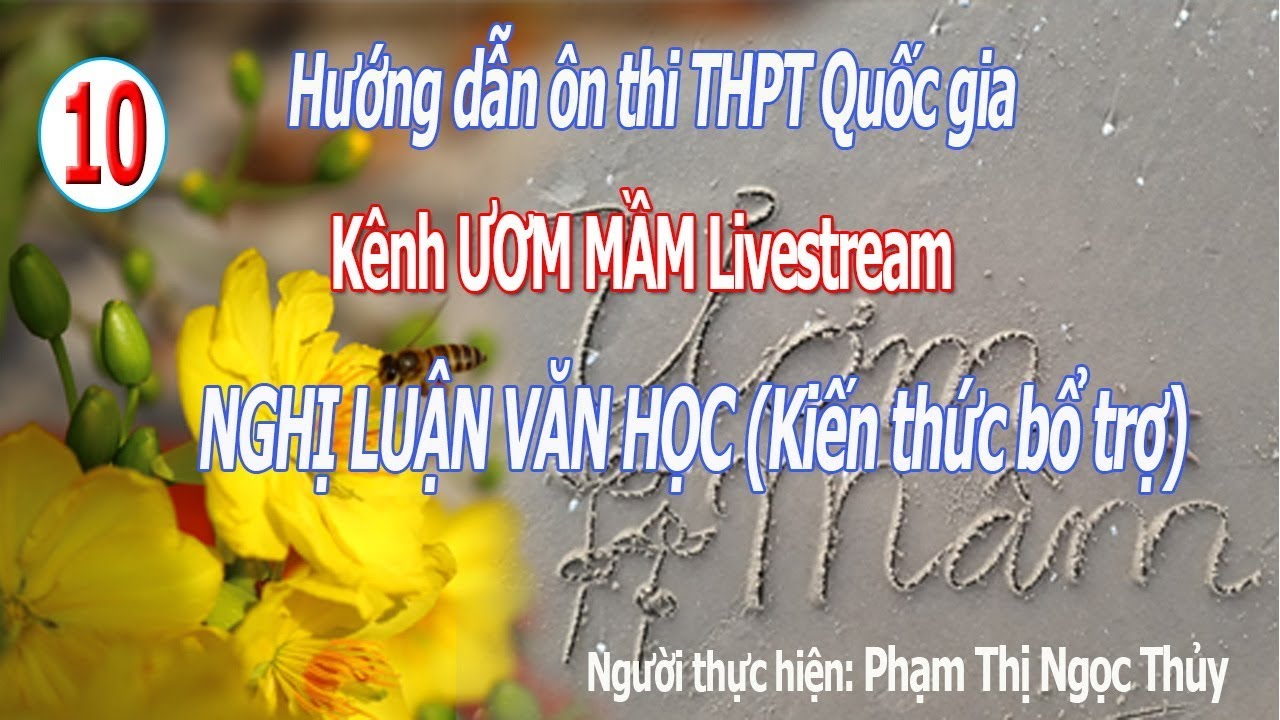 [Live 10] Hướng dẫn Ôn thi thpt Quốc gia môn văn   Nghị Luận Văn Học   Ươm Mầm