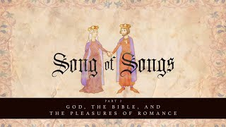 God, the Bible And The Pleasures Of Romance   Song of Songs Sermon Series