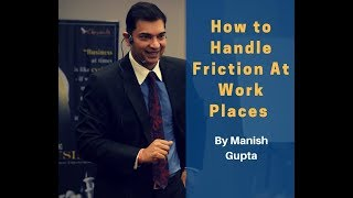 How To Handle Friction At Work Places | By Manish Gupta | Powerful Talk In Hindi