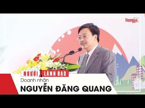 Người Lãnh Đạo | Doanh Nhân Nguyễn Đăng Quang - Ông trùm hàng tiêu dùng Việt