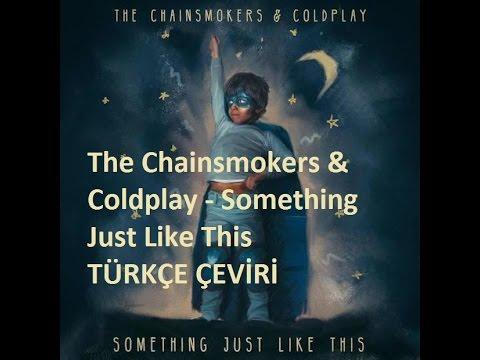 The Chainsmokers & Coldplay - Something Just Like This TÜRKÇE ÇEVİRİ