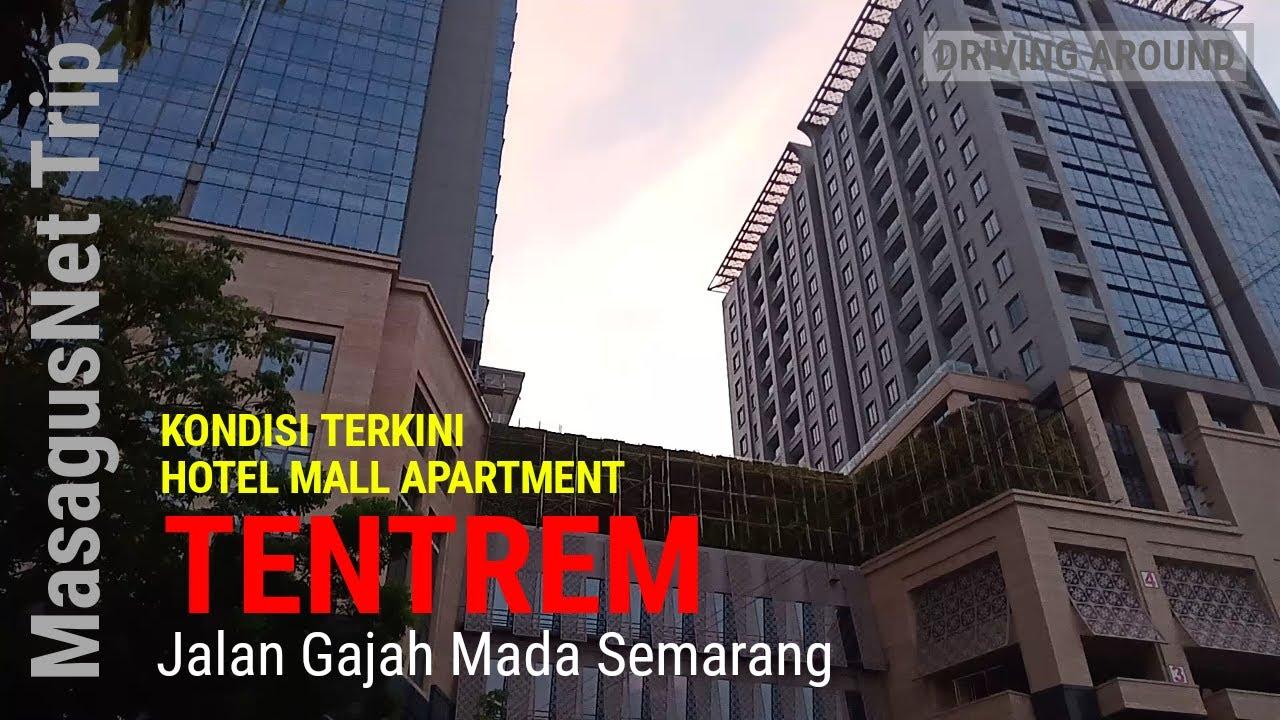Kondisi Terkini Hotel Tentrem Di Jalan Gajah Mada Semarang Mall Dan Apartemen Tentrem Youtube