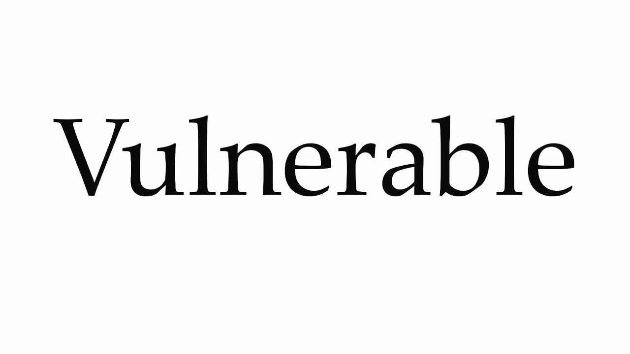 How to Pronounce Vulnerable