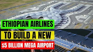 Ethiopian Airlines to Start Building a New 5 Billion Mega Airport - The  Largest Airport in Africa