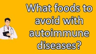 What foods to avoid with autoimmune diseases ? | Top and Best Health Channel