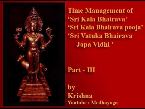 Time Management of Sri Kala Bhairava Part III by Krishna