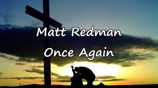 Matt Redman - Once Again [with lyrics]