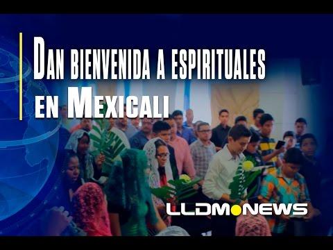 Dan bienvenida a espirituales en Mexicali.