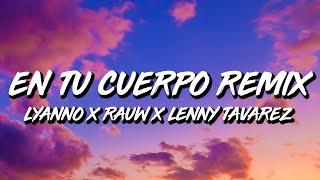 Lyanno Ft. Rauw Alejandro, Lenny Tavarez y Maria Becerra - En Tu Cuerpo REMIX (Letra/Lyrics)