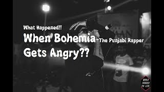 What Happened!!.. When Bohemia - The Punjabi Rapper, Gets Angry??