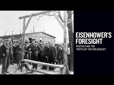 Eisenhower's Foresight: Protecting The Truth Of The Holocaust