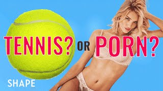 Tennis or Porn | Shape