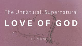 The Unnatural and Supernatural Love of God: Sunday Morning Service 7/19/20