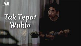 Tak Tepat Waktu - Seventeen (Ukulele version by Ifan Seventeen)
