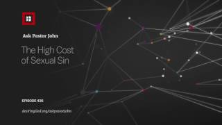 The High Cost of Sexual Sin // Ask Pastor John