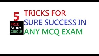 5 TRICKS FOR SURE SUCCESS IN ANY MCQ EXAM