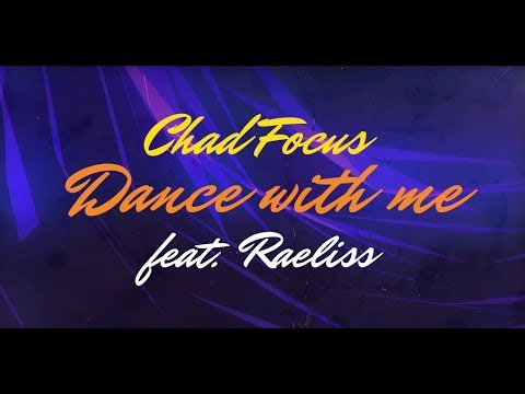 Chad Focus: Dance With Me (Feat. Raeliss) (Official Lyric Video)