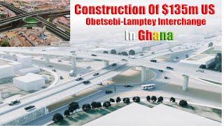 UPDATE  Ghana kicks off Construction Of 135m Obetsebi-Lamptey Interchange