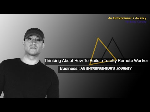 Thinking About How To Build a Totally Remote Worker Business : An Entrepreneur's Journey
