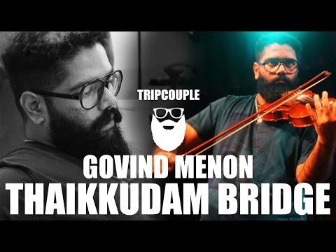 Govind Menon   Thaikkudam Bridge   TripCouple
